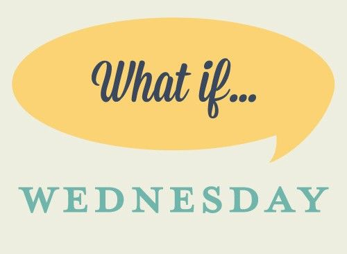 What If Wednesday