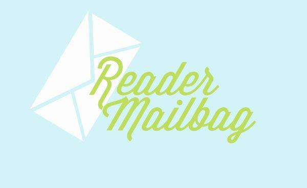 Reader Mailbag