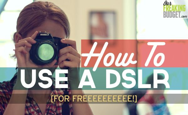 How to Use a DSLR (for free)