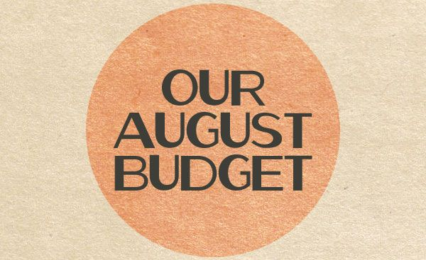 Our August Budget