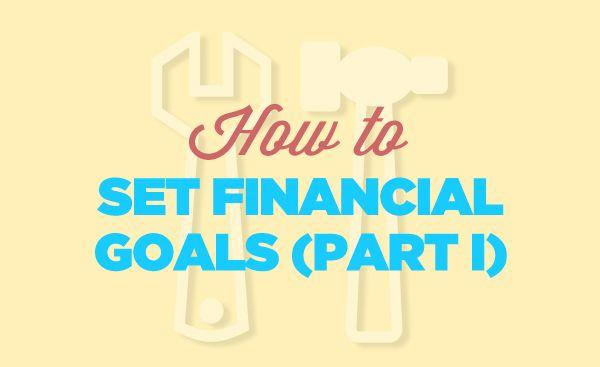 How to Set Financial Goals (Part I)