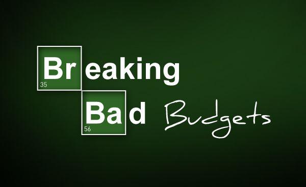 Breaking Bad Budgets