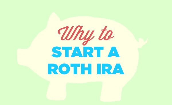 Why to Start a Roth IRA