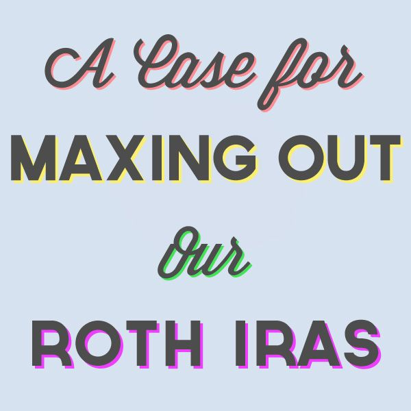 Why We're Maxing Out our Roth IRA Each Year