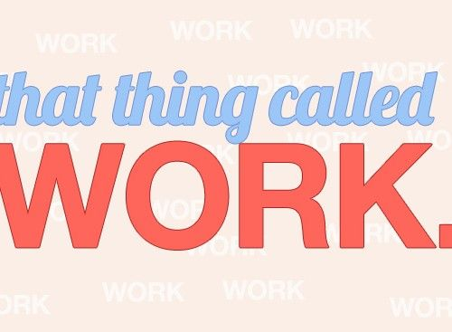 That Thing Called Work