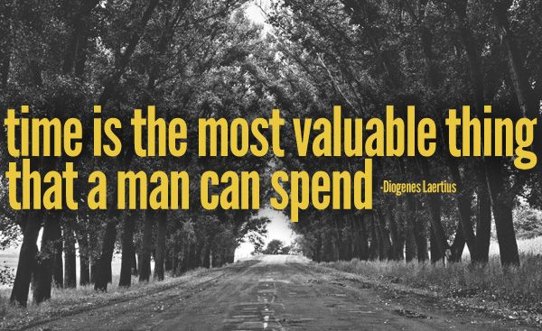 Times is the most valuable thing that a man can spend.
