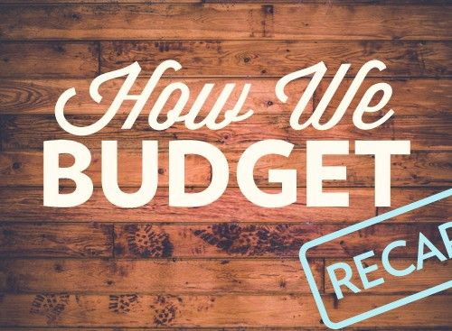 How We Budget: A Recap