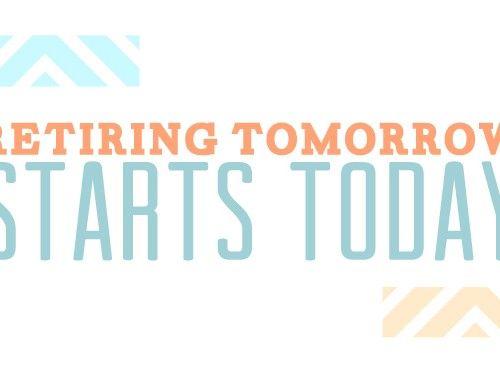 Retiring Tomorrow Starts Today