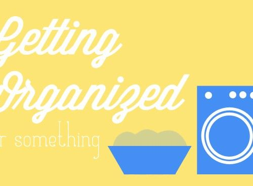 Getting Organized or Something