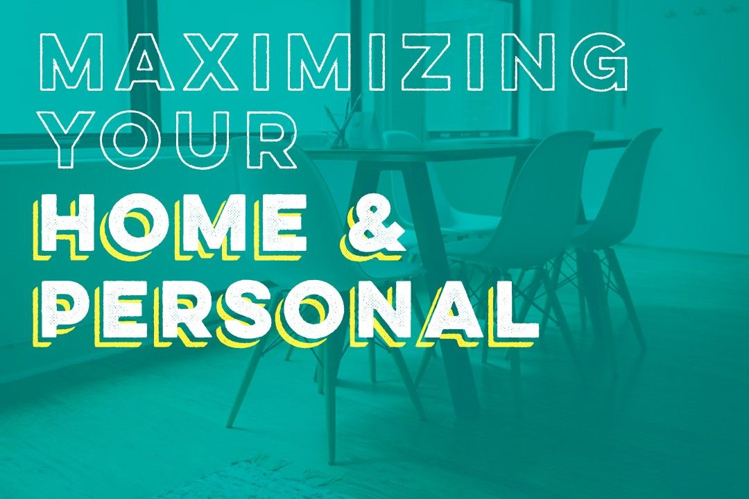 Maximizing Your Home and Personal