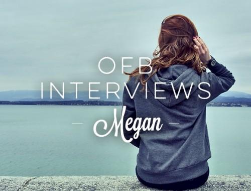 OFB Interviews: Megan