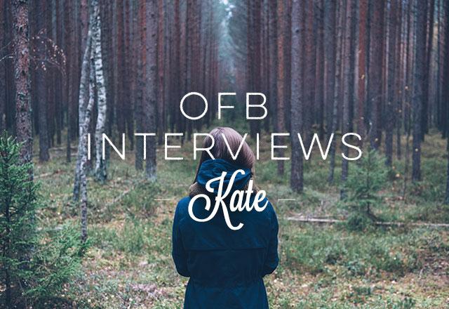 OFB Interviews Kate
