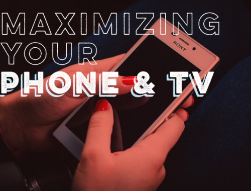 Maximizing Your Phone and TV