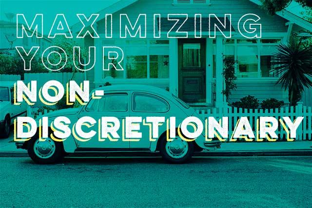 Maximizing Your Non-Discretionary